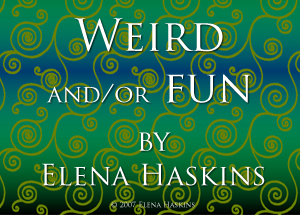 Weird and/or Fun by Elena Haskins